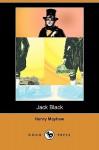 Jack Black (Dodo Press) - Henry Mayhew
