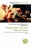 Strange Brew: The Very Best of Cream - Agnes F. Vandome, John McBrewster, Sam B Miller II