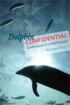 Dolphin Confidential: Confessions of a Field Biologist - Maddalena Bearzi