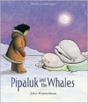 Pipaluk And The Whales - John Himmelman