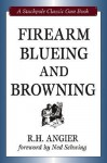 Firearm Blueing and Browning (Stackpole Classic Gun Books) - R. H. Angier, Ned Schwing