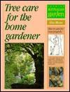 Tree Care for the Home Gardener - Gregory M. Moore, John Patrick
