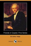 Friends in Council, First Series (Dodo Press) - Arthur Helps