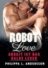 ROBOT LOVE - Arbeit ist das halbe Leben - Philippa L. Andersson