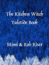The Kitchen Witch Yuletide Book (The Kitchen Witch Collection) - Mimi Riser, Rob Riser
