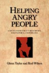 Helping Angry People: A Short-Term Structured Model for Pastoral Counselors - Glenn Taylor, Rod Wilson
