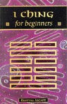 I Ching for Beginners (Headway for Beginners) - Kristyna Arcarti