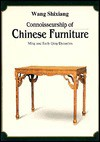 Connoisseurship of Chinese Furniture: Ming and Early Qing Dynasties - Wang Shixiang