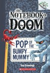 Pop Of The Bumpy Mummy (Turtleback School & Library Binding Edition) (Notebook of Doom) - Troy Cummings
