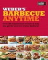 Weber's Barbecue Anytime: Over 175 Delicious Barbecue Recipes to Suit Any Occasion. Jamie Purviance - Jamie Purviance