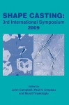 Shape Casting 2009: 3rd International Symposium, Proceedings of a Symposium Sponsored by the ALuminum Committee of the Light Metals Division (LMD) and the Solidification - John Campbell, Paul N. Crepeau, Murat Tiryakioglu