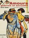 Amours, guerres et sexualité, 1914-1945 - François Rouquet, Fabrice Virgili, Danièle Voldman, Collectif