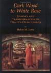 Dark Wood to White Rose: Journey and Tranformation in Dante's Divine Comedy - Helen M. Luke