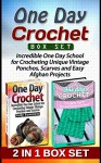 One Day Crochet Box Set: Incredible One Day School for Crocheting Unique Vintage Ponchos, Scarves and Easy Afghan Projects (One day crochet, Crochet easy patterns, Crosheting) - Debra Hughes, Jody Summers