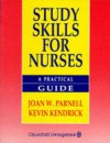 Study Skills for Nurses: A Practical Guide - Joan W. Parnell, Kevin Kendrick
