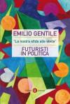 La nostra sfida alle stelle: futuristi in politica - Emilio Gentile