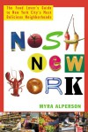 Nosh New York: The Food Lover's Guide to New York City's Most Delicious Neighborhoods - Myra Alperson