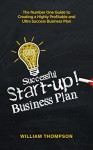 Successful Startup Business Plan: The Number One Guide to creating a Highly Profitable and Ultra Success Business Plan (Entrepreneurship, Business Model Generation, Startup, Management for Beginners) - William Thompson