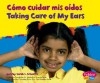 Como Cuidar Mis Oidos/Taking Care of My Ears - Sarah L. Schuette, Gail Saunders-Smith, Martin Luis Guzman Ferrer