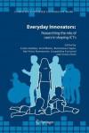 Everyday Innovators: Researching the Role of Users in Shaping ICTs - Leslie Haddon, Enid Mante, Bartolomeo Sapio, Kari-Hans Kommonen, Leopoldina Fortunati, Annevi Kant