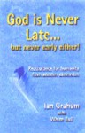 God Is Never Late...but Never Early Either: Reassurance for Humanity from Another Dimension - Ian Graham, White Bull