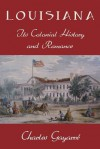 Louisiana; Its Colonial History and Romance - Charles Gayarre