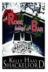 A Rose Behind a Bar - Kelly Haas Shackelford