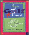 A Taste of the Gulf Coast: The Art and Soul of Southern Cooking - Jessie Tirsch