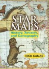 Star Maps: History, Artistry, and Cartography - Nick Kanas