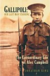 Gallipoli: Our Last Man Standing (The Extroadinary Life Of Alec Campbell) - Jonathon King