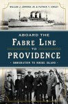 Aboard the Fabre Line to Providence: Immigration to Rhode Island - Patrick T. Conley, William Jennings Jr.