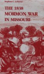 The 1838 Mormon War in Missouri - Stephen C. Lesueur