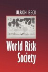 World Risk Society - Ulrich Beck