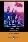 Charley Laurel (Illustrated Edition) (Dodo Press) - W.H.G. Kingston