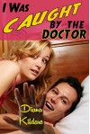 I Was Caught By the Doctor: a medical exhibitionist story (Doctors of Hartly Institute Book 7) - Diana Kildare