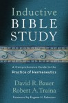 Inductive Bible Study: A Comprehensive Guide to the Practice of Hermeneutics - David R. Bauer, Robert A. Traina, Eugene Peterson