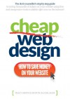 Cheap Web Design: How to Save Money On Your Website - Dustin Olenslager, Tracy Smith