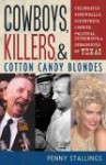 Cowboys, Killers, and Cotton Candy Blondes: Celebrated Screwballs, Eccentrics, Loonies, Political Extremists, and Demagogues of Texas - Penny Stallings