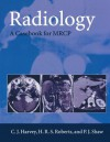 Radiology: A Casebook for M.R.C.P. (Oxford Medical Publications) - C.J. Harvey, P.J. Shaw