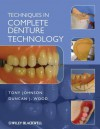 Techniques in Complete Denture Technology - Tony Johnson, Duncan J. Wood