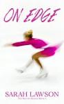 On Edge (The Ice Skating Series #1) - Sarah Lawson