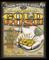 How to Get Rich in the California Gold Rush: An Adventurer's Guide to the Fabulous Riches Discovered in 1848 - Tod Olson