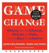 Game Change: Obama and the Clintons, McCain and Palin, and the Race of a Lifetime - John Heilemann, Mark Halperin, Dennis Boutsikaris