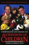 Understanding and Treating the Aggression of Children: Fawns in Gorilla Suits - David A. Crenshaw