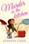 Murder in the Kitchen (Cozy Murder Mystery) (Harley Hill Mysteries Book 3) - Kennedy Chase