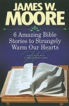 6 Amazing Bible Stories to Strangely Warm Our Hearts - James W. Moore
