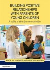 Building Positive Relationships with Parents of Young Children: A Guide to Effective Communication - Anita M. Hughes