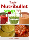 Tasty Nutribullet Soup and Smoothie Recipes - Chris Bolton