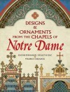 Designs and Ornaments from the Chapels of Notre Dame - Eugène-Emmanuel Viollet-le-Duc, Maurice Ouradou