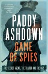 Game of Spies: The Secret Agent, the Traitor and the Nazi, Bordeaux 1942-1944 - PADDY ASHDOWN